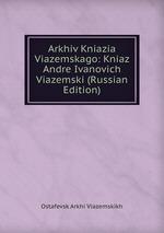 Arkhiv Kniazia Viazemskago: Kniaz Andre Ivanovich Viazemski (Russian Edition)