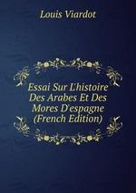 Essai Sur L`histoire Des Arabes Et Des Mores D`espagne (French Edition)