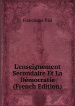 L`enseignement Secondaire Et La Dmocratie (French Edition)