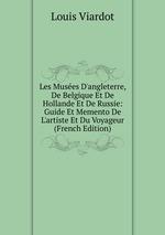 Les Muses D`angleterre, De Belgique Et De Hollande Et De Russie: Guide Et Memento De L`artiste Et Du Voyageur (French Edition)