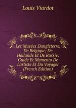 Les Muses Dangleterre, De Belgique, De Hollande Et De Russie: Guide Et Memento De Lartiste Et Du Voyager (French Edition)