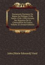 Documents Parisiens Du Rgne De Philippe VI De Valois (1328-1350) Extraits Des Registres De La Chancellerie De France, Volume 22 (French Edition)