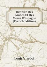 Histoire Des Arabes Et Des Mores D`espagne (French Edition)
