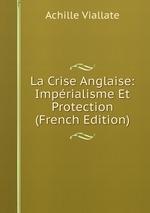 La Crise Anglaise: Imprialisme Et Protection (French Edition)