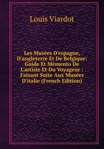 Les Muses D`espagne, D`angleterre Et De Belgique: Guide Et Mmento De L`artiste Et Du Voyageur : Faisant Suite Aux Muses D`italie (French Edition)