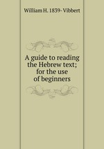 A guide to reading the Hebrew text; for the use of beginners