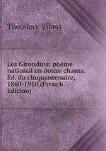 Les Girondins; pome national en douze chants. d. du cinquantenaire, 1860-1910 (French Edition)