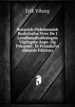 Botanisk-Oekonomisk Beskrivelse Over De I Landhuusholdningen Vigtisgste Aspe- Og Pilearter: Et Priisskrivt (Danish Edition)