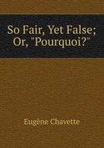 "So Fair, Yet False; Or, ""Pourquoi?"""