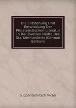 Die Entstehung Und Entwicklung Der Philatelistischen Literatur In Der Zweiten Hlfte Des Xix. Jahrhunderts (German Edition)