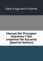 Manual Del Preceptor Arjentino Y Del Inspector De Escuelas (Spanish Edition)