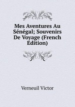 Mes Aventures Au Sngal; Souvenirs De Voyage (French Edition)