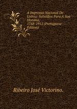 A Imprensa Nacional De Lisboa: Subsdios Para A Sua Histria, 1768-1912 (Portuguese Edition)