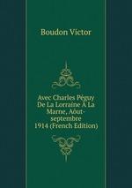 Avec Charles Pguy De La Lorraine La Marne, Aut-septembre 1914 (French Edition)