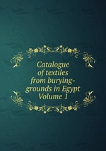 Catalogue of textiles from burying-grounds in Egypt Volume 1