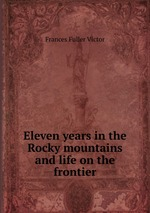 Eleven years in the Rocky mountains and life on the frontier