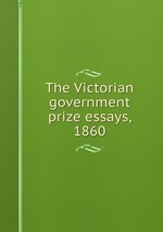 The Victorian government prize essays, 1860