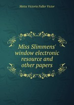 Miss Slimmens` window electronic resource and other papers