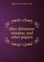 Miss Slimmens` window: and other papers