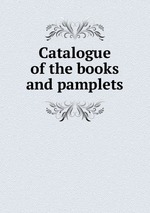 Catalogue of the books and pamplets
