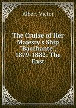 """The Cruise of Her Majesty`s Ship """"Bacchante"""", 1879-1882: The East"""