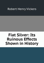 Fiat Silver: Its Ruinous Effects Shown in History