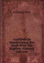Ausfhrliche Beschreibung Der Stadt Rom: Mit Kupfern (German Edition)