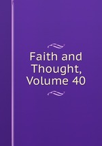 Faith and Thought, Volume 40