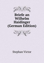 Briefe an Wilhelm Haidinger (German Edition)