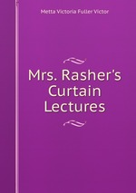 Mrs. Rasher`s Curtain Lectures