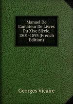 Manuel De L`amateur De Livres Du Xixe Sicle, 1801-1893 (French Edition)