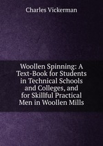 Woollen Spinning: A Text-Book for Students in Technical Schools and Colleges, and for Skillful Practical Men in Woollen Mills