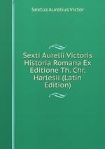 Sexti Aurelii Victoris Historia Romana Ex Editione Th. Chr. Harlesii (Latin Edition)