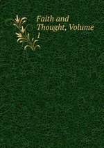 Faith and Thought, Volume 1