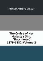 """The Cruise of Her Majesty`s Ship """"Bacchante"""", 1879-1882, Volume 2"""