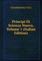 Principi Di Scienza Nuova, Volume 1 (Italian Edition)