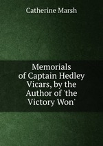 Memorials of Captain Hedley Vicars, by the Author of `the Victory Won`