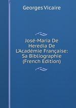 Jos-Maria De Heredia De L`Acadmie Franaise: Sa Bibliographie (French Edition)