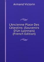 L`Ancienne Place Des Clestins: (Souvenirs D`Un Lyonnais) (French Edition)