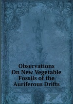 Observations On New Vegetable Fossils of the Auriferous Drifts