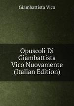 Opuscoli Di Giambattista Vico Nuovamente (Italian Edition)