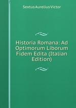 Historia Romana: Ad Optimorum Liborum Fidem Edita (Italian Edition)