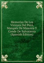 Memorias De Los Virreyes Del Per, Marqus De Mancera Y Conde De Salvatierra (Spanish Edition)