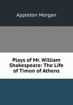 Plays of Mr. William Shakespeare: The Life of Timon of Athens