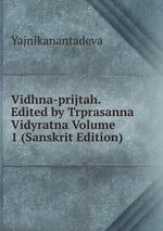Vidhna-prijtah. Edited by Trprasanna Vidyratna Volume 1 (Sanskrit Edition)