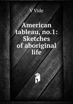 American tableau, no.1: Sketches of aboriginal life