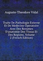 Traite De Pathologie Externe Et De Medecine Operatoire Avec Des Resumes D`anatomie Des Tissus Et Des Regions, Volume 2 (French Edition)