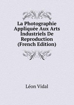 La Photographie Applique Aux Arts Industriels De Reproduction (French Edition)