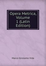Opera Metrica, Volume 1 (Latin Edition)