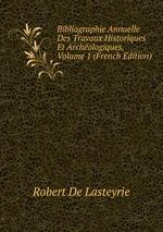 Bibliographie Annuelle Des Travaux Historiques Et Archologiques, Volume 1 (French Edition)
